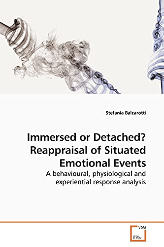 9783639194005: Immersed or Detached? Reappraisal of Situated Emotional Events: A behavioural, physiological and experiential response analysis