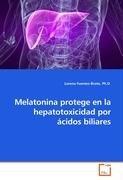9783639194500: Melatonina protege en la hepatotoxicidad por ácidos biliares