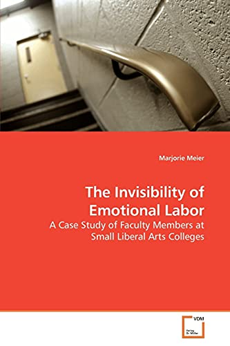 9783639195392: The Invisibility of Emotional Labor: A Case Study of Faculty Members at Small Liberal Arts Colleges