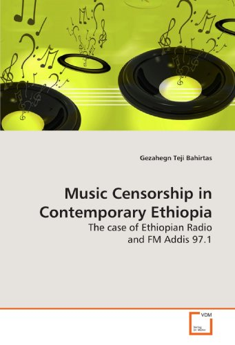 Music Censorship in Contemporary Ethiopia: The case of Ethiopian Radio and FM Addis 97.1: Bahirtas,...
