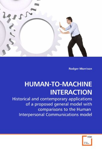 9783639195880: HUMAN-TO-MACHINE INTERACTION: Historical and contemporary applications of a proposed general model with comparisons to the Human Interpersonal Communications model