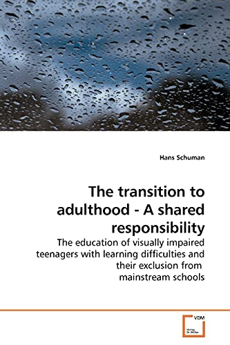 9783639195958: The transition to adulthood - A shared responsibility: The education of visually impaired teenagers with learning difficulties and their exclusion from mainstream schools