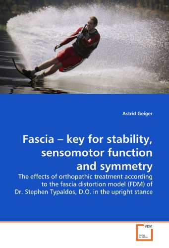9783639197181: Fascia ? key for stability, sensomotor function and symmetry: The effects of orthopathic treatment according to the fascia distortion model (FDM) of Dr. Stephen Typaldos, D.O. in the upright stance