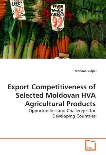 9783639197204: Export Competitiveness of Selected Moldovan HVA Agricultural Products: Opportunities and Challenges for Developing Countries?