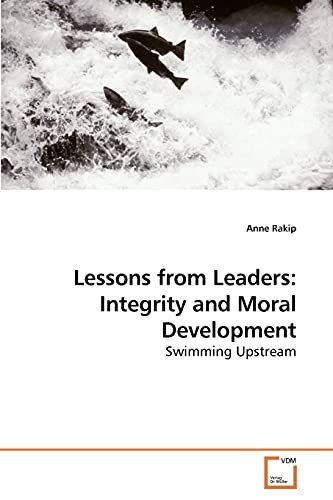 9783639197860: Lessons from Leaders: Integrity and Moral Development: Swimming Upstream