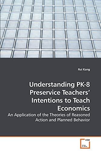 Understanding Pk-8 Preservice Teachers Intentions to Teach Economics: Rui Kang
