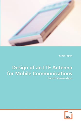 9783639198843: Design of an LTE Antenna for Mobile Communications: Fourth Generation