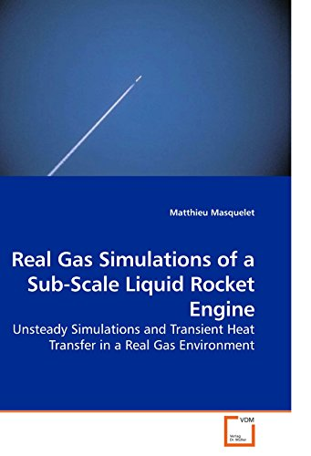 9783639199031: Real Gas Simulations of a Sub-Scale Liquid Rocket Engine: Unsteady Simulations and Transient Heat Transfer in a Real Gas Environment