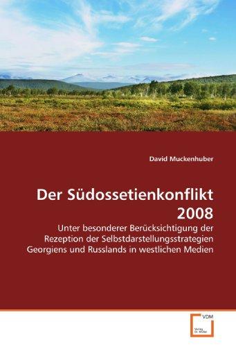 9783639200263: Der Südossetienkonflikt 2008: Unter besonderer Berücksichtigung der Rezeption der Selbstdarstellungsstrategien Georgiens und Russlands in westlichen Medien