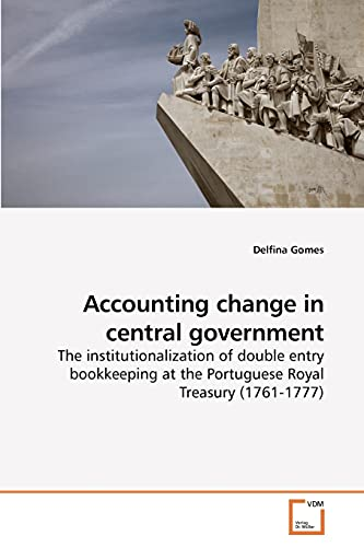 9783639200706: Accounting change in central government: The institutionalization of double entry bookkeeping at the Portuguese Royal Treasury (1761-1777)