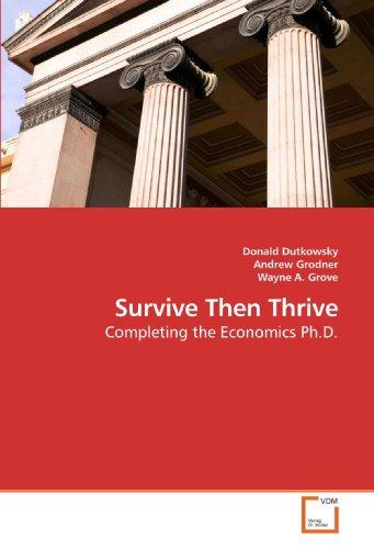 9783639200829: Survive Then Thrive: Completing the Economics Ph.D.