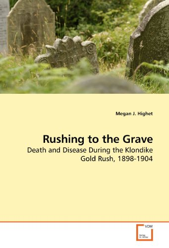 9783639200850: Rushing to the Grave: Death and Disease During the Klondike Gold Rush, 1898-1904