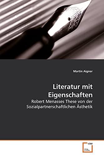 Literatur mit Eigenschaften Robert Menasses These von der Sozialpartnerschaftlichen: Martin Aigner