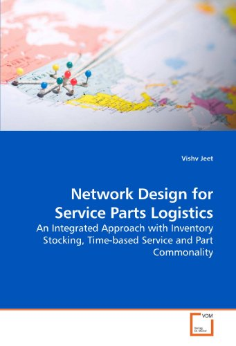 Network Design for Service Parts Logistics: An Integrated Approach with Inventory Stocking, ...