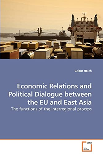 9783639201147: Economic Relations and Political Dialogue between the EU and East Asia: The functions of the interregional process