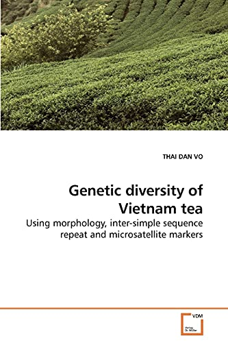 9783639201383: Genetic diversity of Vietnam tea: Using morphology, inter-simple sequence repeat and microsatellite markers