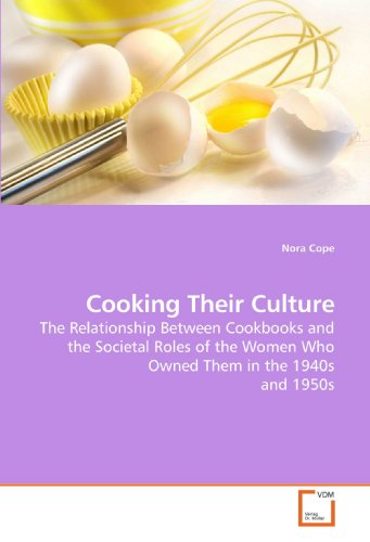 9783639201390: Cooking Their Culture: The Relationship Between Cookbooks and the Societal Roles of the Women Who Owned Them in the 1940s and 1950s