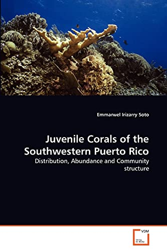9783639201765: Juvenile Corals of the Southwestern Puerto Rico: Distribution, Abundance and Community structure