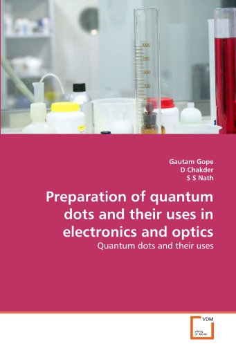 Preparation of Quantum Dots and Their Uses in Electronics and Optics (Paperback): D Chakder, S S ...