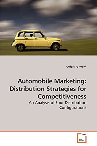 9783639202496: Automobile Marketing: Distribution Strategies for Competitiveness: An Analysis of Four Distribution Configurations