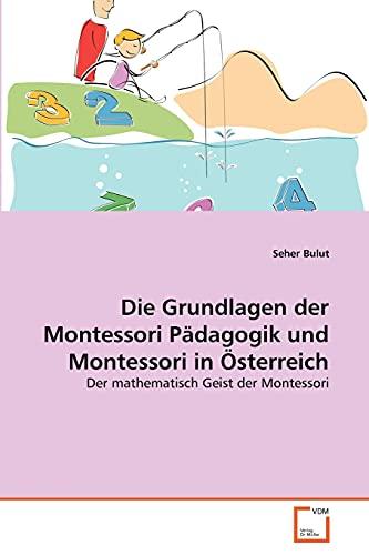 Die Grundlagen Der Montessori P Dagogik Und Montessori in Sterreich: Seher Bulut