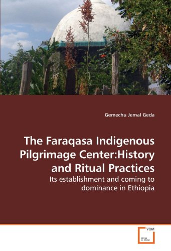 9783639202847: The Faraqasa Indigenous Pilgrimage Center:History and Ritual Practices: Its establishment and coming to dominance in Ethiopia