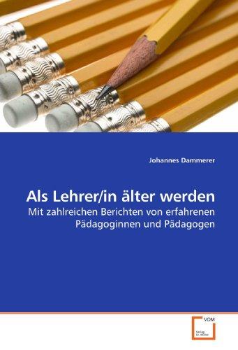 9783639203097: Als Lehrer/in älter werden: Mit zahlreichen Berichten von erfahrenen Pädagoginnen und Pädagogen (German Edition)