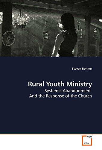 Rural Youth Ministry: Systemic Abandonment And the Response of the Church: Bonner, Steven