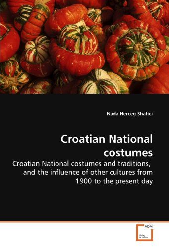 9783639204315: Croatian National costumes: Croatian National costumes and traditions, and the influence of other cultures from 1900 to the present day