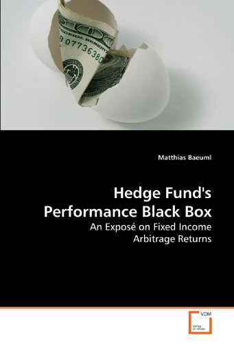 9783639205008: Hedge Fund's Performance Black Box: An Exposé on Fixed Income Arbitrage Returns