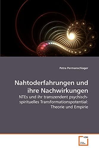 9783639205084: Nahtoderfahrungen und ihre Nachwirkungen: NTEs und ihr transzendent psychisch-spirituelles Transformationspotential: Theorie und Empirie (German Edition)