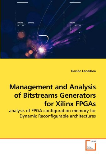 9783639205862: Management and Analysis of Bitstreams Generators for Xilinx FPGAs: analysis of FPGA configuration memory for Dynamic Reconfigurable architectures