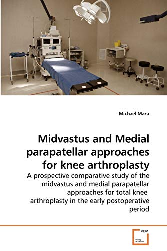 9783639206241: Midvastus and Medial parapatellar approaches for knee arthroplasty: A prospective comparative study of the midvastus and medial parapatellar ... in the early postoperative period