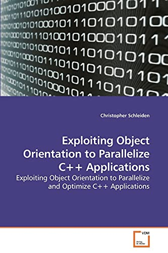 9783639206678: Exploiting Object Orientation to Parallelize C++ Applications: Exploiting Object Orientation to Parallelize and Optimize C++ Applications