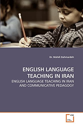 9783639207125: ENGLISH LANGUAGE TEACHING IN IRAN: ENGLISH LANGUAGE TEACHING IN IRAN AND COMMUNICATIVE PEDAGOGY