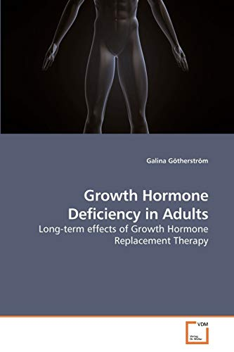 Growth Hormone Deficiency in Adults: Long-term effects of Growth Hormone Replacement Therapy: ...