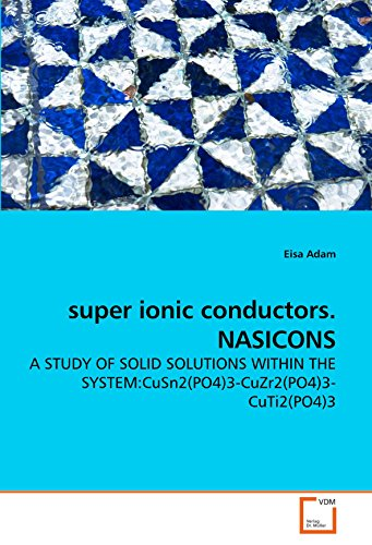 9783639207804: super ionic conductors. NASICONS: A STUDY OF SOLID SOLUTIONS WITHIN THE SYSTEM:CuSn2(PO4)3-CuZr2(PO4)3-CuTi2(PO4)3