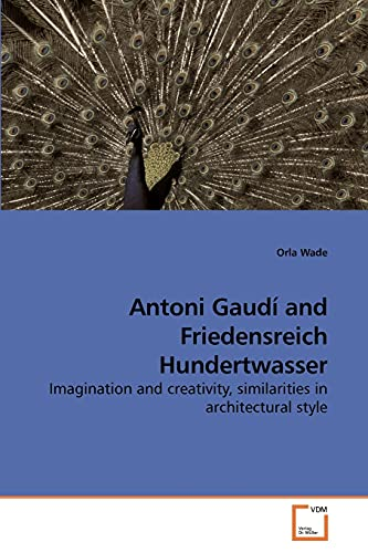 9783639207934: Antoni Gaudí and Friedensreich Hundertwasser: Imagination and creativity, similarities in architectural style
