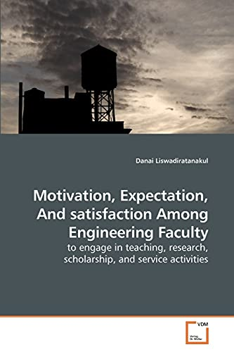 9783639208511: Motivation, Expectation, And satisfaction Among Engineering Faculty: to engage in teaching, research, scholarship, and service activities