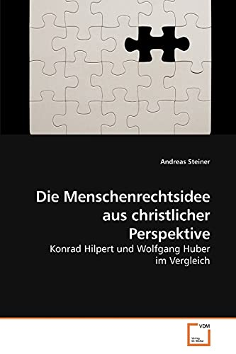 9783639208672: Die Menschenrechtsidee aus christlicher Perspektive: Konrad Hilpert und Wolfgang Huber im Vergleich (German Edition)