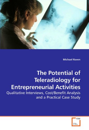 9783639208702: The Potential of Teleradiology for Entrepreneurial Activities: Qualitative Interviews, Cost/Benefit Analysis and a Practical Case Study