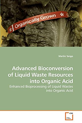 9783639208719: Advanced Bioconversion of Liquid Waste Resources into Organic Acid: Enhanced Bioprocessing of Liquid Wastes into Organic Acid
