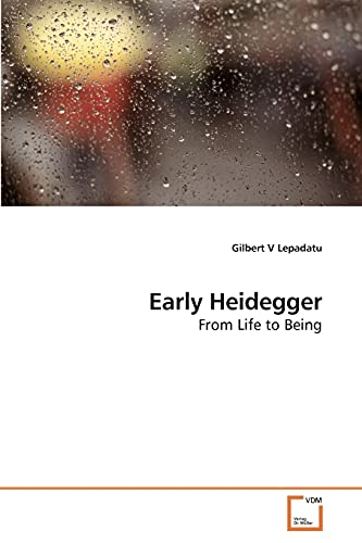 Early Heidegger: Gilbert V Lepadatu