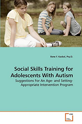 9783639209082: Social Skills Training for Adolescents With Autism: Suggestions For An Age- and Setting-Appropriate Intervention Program