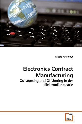 9783639209778: Electronics Contract Manufacturing: Outsourcing und Offshoring in der Elektronikindustrie (German Edition)