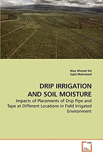 9783639210132: DRIP IRRIGATION AND SOIL MOISTURE: Impacts of Placements of Drip Pipe and Tape at Different Locations in Field Irrigated Environment