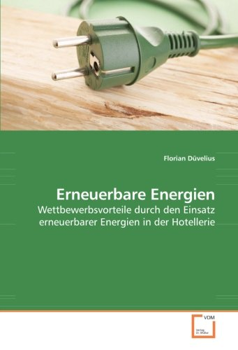 9783639210484: Erneuerbare Energien: Wettbewerbsvorteile durch den Einsatz erneuerbarer Energien in der Hotellerie (German Edition)