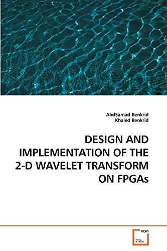 DESIGN AND IMPLEMENTATION OF THE 2-D WAVELET TRANSFORM ON FPGAs: AbdSamad Benkrid