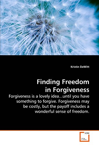 9783639210965: Finding Freedom in Forgiveness: Forgiveness is a lovely idea...until you have something to forgive. Forgiveness may be costly, but the payoff includes a wonderful sense of freedom.
