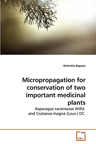 9783639211610: Micropropagation for conservation of two important medicinal plants: Asparagus racemosus Willd. and Crataeva magna (Lour.) DC.